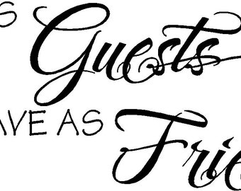 Enter as Guests Leave as Friends - Vinyl Wall Decal LF430S