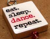 Eat Sleep Dance Repeat . . . a Scrabble Tile Pendant