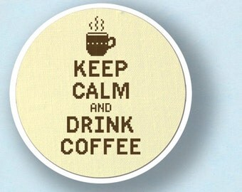 Keep Calm and Drink Coffee. Cross Stitch Pattern. PDF File