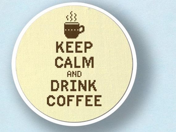 Keep Calm and Drink Coffee. Cross Stitch Pattern. PDF File