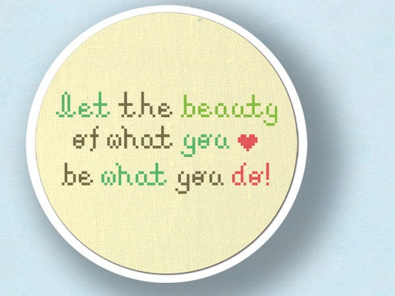 Let the Beauty of What You Love Be What You Do. Text Cross Stitch PDF Pattern