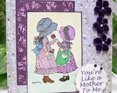 You're Like a Mother To Me -  Handmade Stamped Card  for Someone Special  for Mother's Day or Any Occasion featuring  Sarah Kay Image