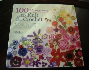 Craft Book -- 100 Flowers to Knit  and Crochet / A Collection of Beautiful Blooms for Embellishing Garments, Accessories, and More