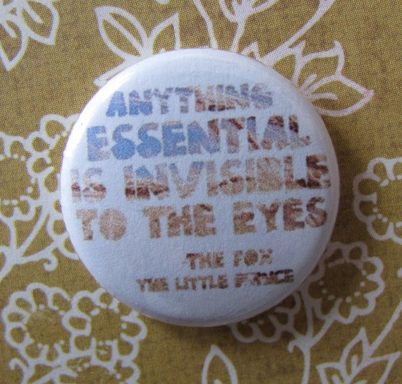 That Which Is Essential Is Invisible To The Eyes: Anything Essential Is Invisible To The Eyes 1 Button