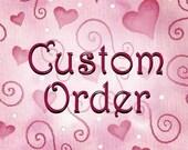 Custom Order for Karen Krout, noupy1