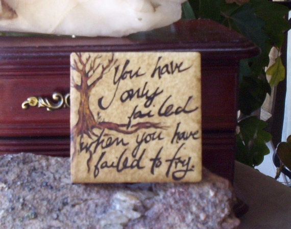 You have only failed when you have failed to try - little wisdoms hand painted profundities