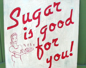 Retro Kitsch Chic Chippy Sugar is good for you Wood Vintage Sign
