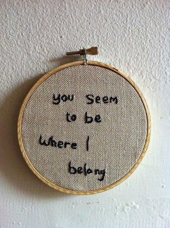 You seem to be where I belong. Neil Young