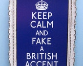 Keep Calm and Fake a British Accent - The Original Version - 5 x 7 Quote Print - Last Minute Gift Priority Mail Shipping