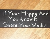 If Your Happy And You Know It Share Your Meds Handpainted wooden sign