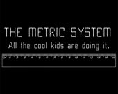 T-Shirt - Metric System - All the cool kids are doing it -  Graphic Tee - Geek - Math - 2XL