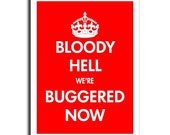 Keep Calm and Carry On Parody - Silk Screened Poster - Bloody Hell we're Buggered Now - RED
