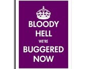 Bloody Hell we're Buggered Now - Parody - 18 X 24 - Purple