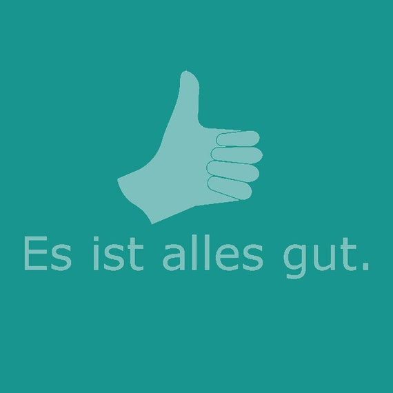 It's all good. - German - Es Ist Alles Gut. - Shirt S M L XL