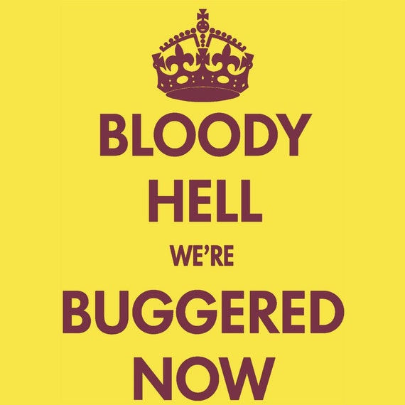 T Shirt - Bloody Hell were Buggered Now - Keep Calm Carry On Parody - Purple On Yellow