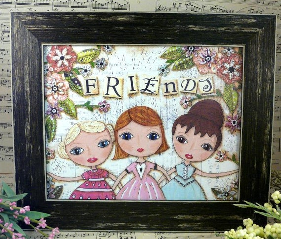 Girlfriends 3 FRIENDS Print - art  painting paper 8 x 10 mixed media saying garden flowers blonde redhead brunette collage