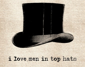I Love Men in Top Hats DiGItal ImaGe TranSFer for BurlAp PilLows ShabBy GrUnGy ScRapBookInG