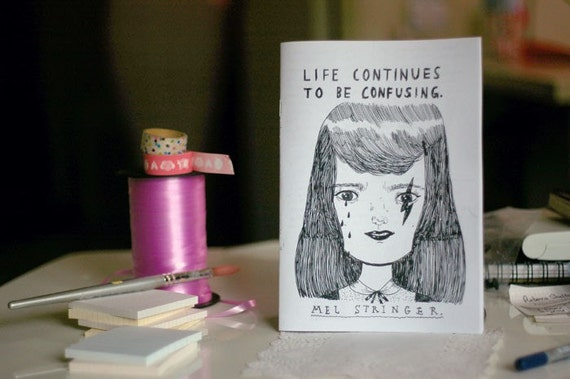 ZINE - Life Continues To Be Confusing - A5, BW, Mel Stringer, 20 pages