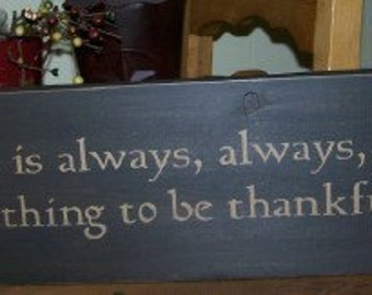 There is Always Always Always Something to be Thankful For Sign