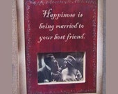 Happiness is being married to your best friend picture frame i