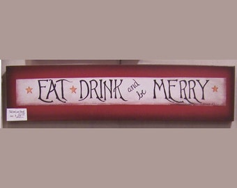 Eat Drink and be Merry  Primitive print on wood sign by laurie sherrell