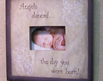 Angels danced the day you were born  Artistic picture frame painted by Laurie Sherrell
