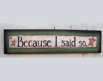 Because I said so   folk art, primitive print wood sign by Laurie Sherrell