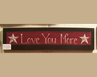 I Love You More sign, wood, art, hand painted design by Laurie Sherrell, print, wallhanging, children, family