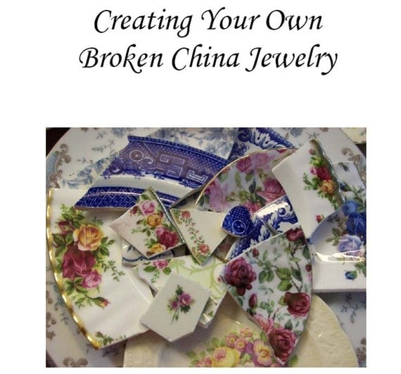 Creating Your Own Broken China Jewelry Instruction Book (.pdf)     - Make Your Own Broken China Jewelry