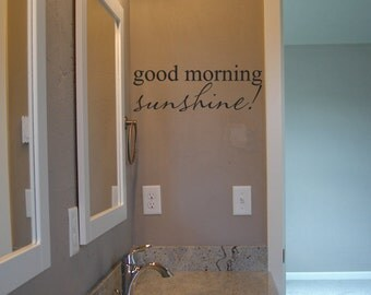 Good Morning Sunshine - Home Decor - Bathroom Decor - Vinyl Lettering - Vinyl Decal - Quote Vinyl Wall Art Graphics Decals Stickers 1280