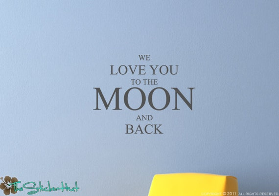We Love You To The Moon And Back - Nursery Decor - Wall Graphics - Vinyl Lettering - Sticky Vinyl Wall Accent Art Words Stickers Decals 1201