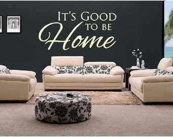 It's Good to Be Home Vinyl Wall Decal Graphic You Choose Color