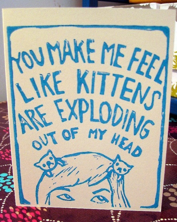 You make me feel like kittens are exploding out of my head linocut card