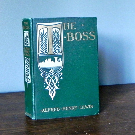 Antique green book first edition The Boss by Alfred Henry Lewis art deco design - 1903 first edition beautifully bound green and gold book