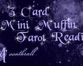 3 Card Tarot Reading Mini Muffin. on just about anything you desire, emailed with photo