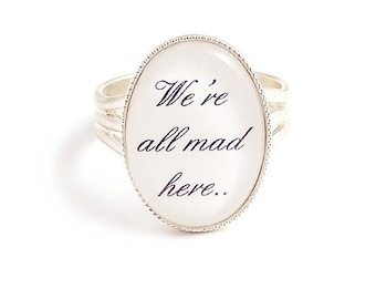 We're all mad here ring Cheshire cat quote Alice in Wonderland Adjustable