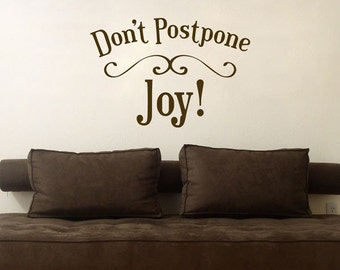 Don't Postpone Joy - Wall Decals - Your Choice of Color