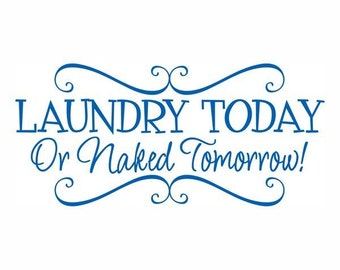 Laundry Today or Naked Tomorrow vinyl wall decal