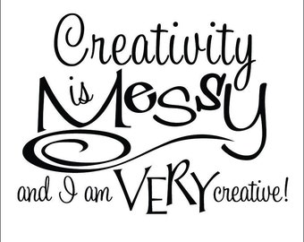Creativity is messy vinyl wall decal