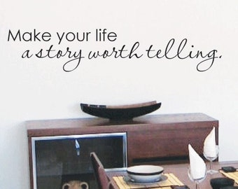 Make your life a story worth telling vinyl wall decal