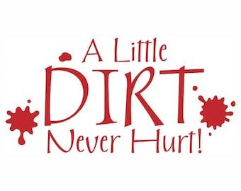 A Little Dirt Never Hurt Vinyl Wall Decal
