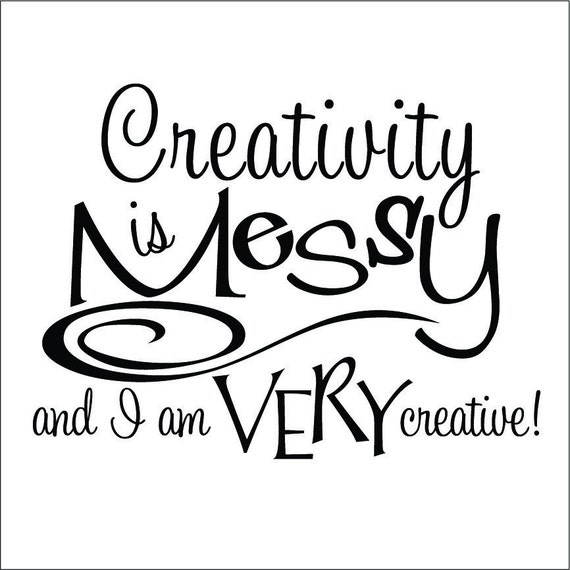 Messy Walls But I Like It: Creativity Is Messy Vinyl Wall Decal By OnDisplayGraphix