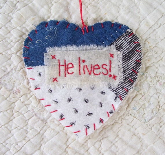 Wordz From the Heart Snippet Ornament - HE LIVES - Stitched From Recycled Vintage Quilt Piece