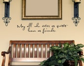 May all who enter as guests leave as friends - vinyl wall decal lettering art