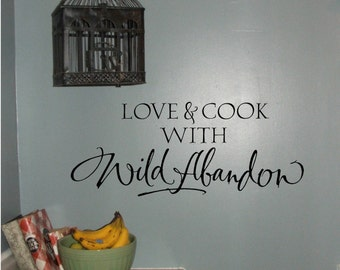 Love and cook with wild abandon - vinyl wall graphic lettering quote decal sticker calligraphy