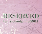 Reserved listing for stonedpimp0081