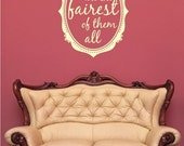 Wall Decals Fairest Of Them All - Vinyl Sticker Art Wall Quotes