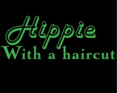 Hippie with a Haircut (Printed on a Soft Organic and Sweat-Shop Free Tee)