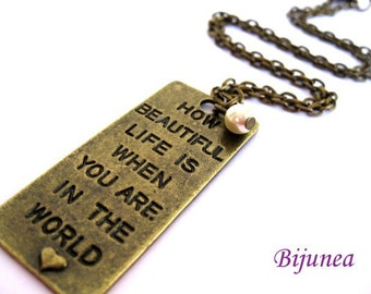 How beautiful life is when you are in the world necklace n362