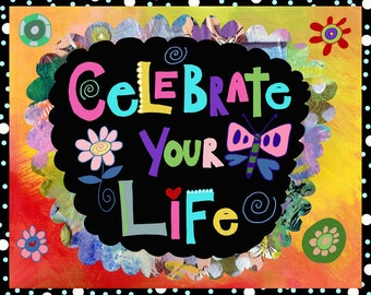 Celebrate Your Life, Art Print, Wall Art, Inspirational, Girl's Room